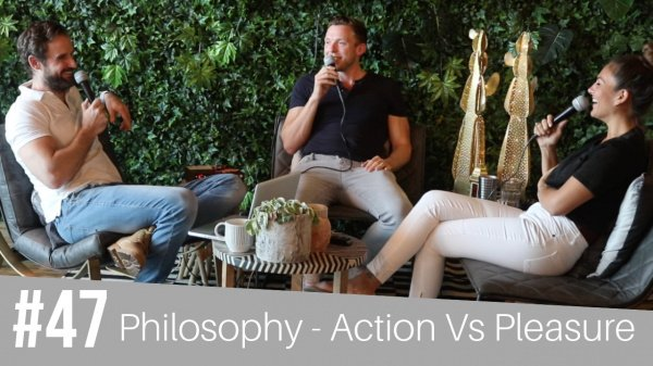 #47 Philosophy - Action Vs Pleasure - Matt Cotterill