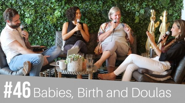 #46 Babies, Birth and Doulas